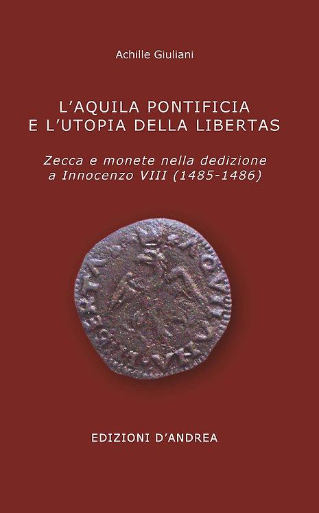 L'Aquila pontificia e l'utopia della libertas - Zecche e monete nella dedizione