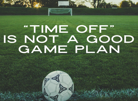 """Time Off"" is not a good game plan"