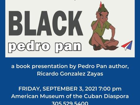 Don't miss Black Pedro Pan, a book presentation by Pedro Pan author, Ricardo Gonzalez Zayas