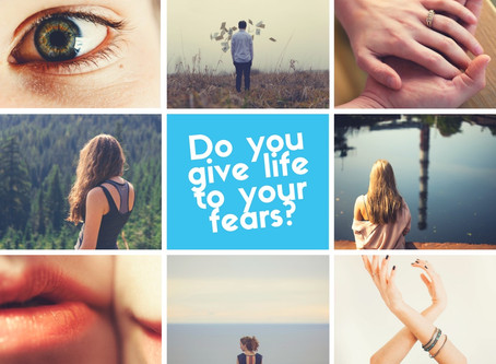 Do you Give Life to your Fears?