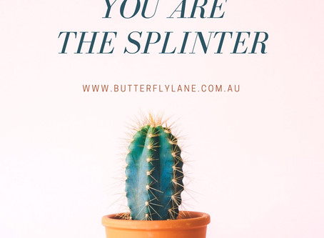 You are the Splinter