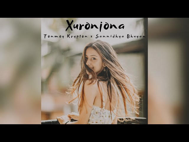 """Xuronjona"" Lyrics | Tonmoy Krypton & Sannidhya Bhuyan | Latest Assamese Hit Songs"