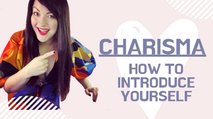Charisma: How To Introduce Yourself Victoria Elena Nones