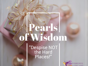 Pearls of Wisdom: Despite NOT the Hard Places!