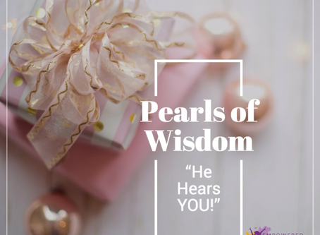 Pearls of Wisdom: He Hears YOU!