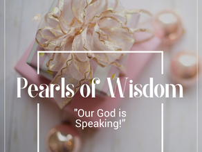 Pearls of Wisdom: Our God is Speaking!