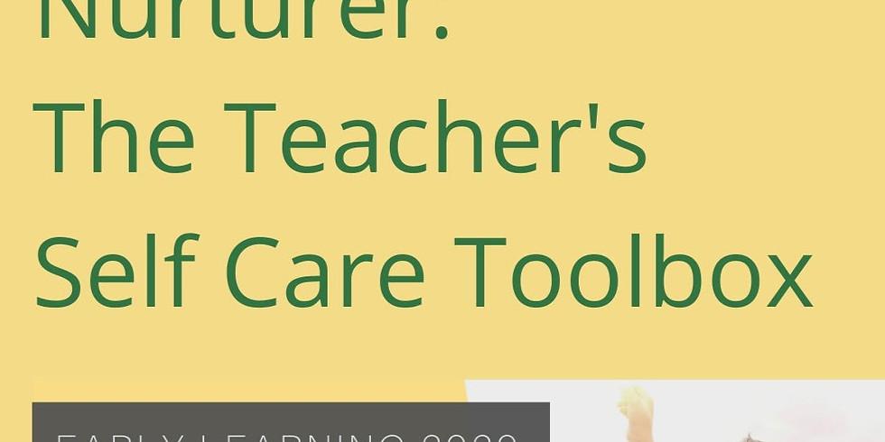 Nurturing the Nurturer: The Teacher's Self Care Toolbox
