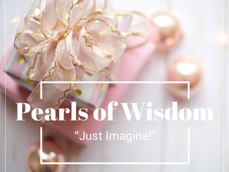 Pearls of Wisdom: Just Imagine!