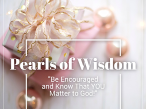 Pearls of Wisdom: Be Encouraged and Know That YOU Matter to God!