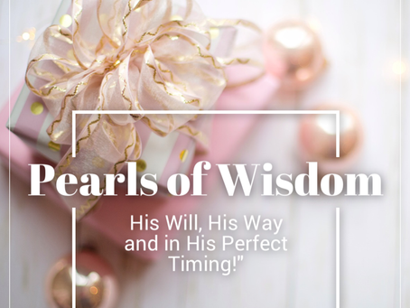 Pearls of Wisdom: His Will, His Way and in His Perfect Timing!