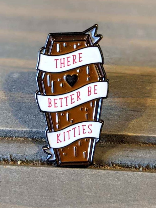There Better Be Kitties: Pin