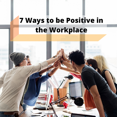 7 Ways to be Positive in the Workplace