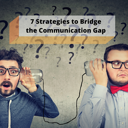 7 Strategies to Bridge the Communication Gap