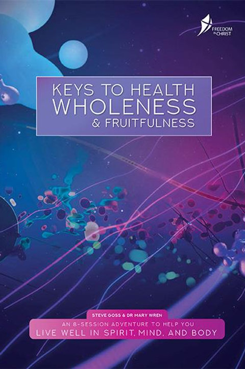 Keys To Health Wholeness & Fruitfulness Participant's Guide