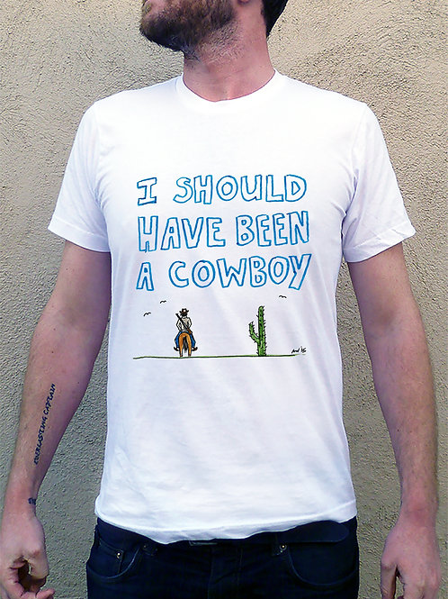 I SHOULD OF BEEN A COWBOY