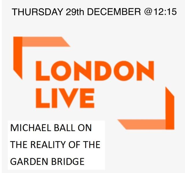 Michael Ball discusses the precarious position of the Garden Bridge
