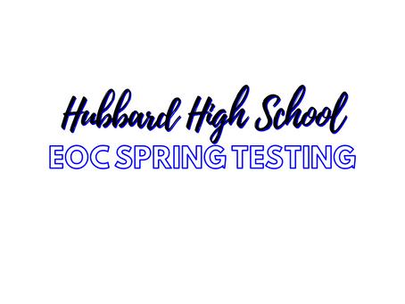 HHS EOC Spring Testing Information