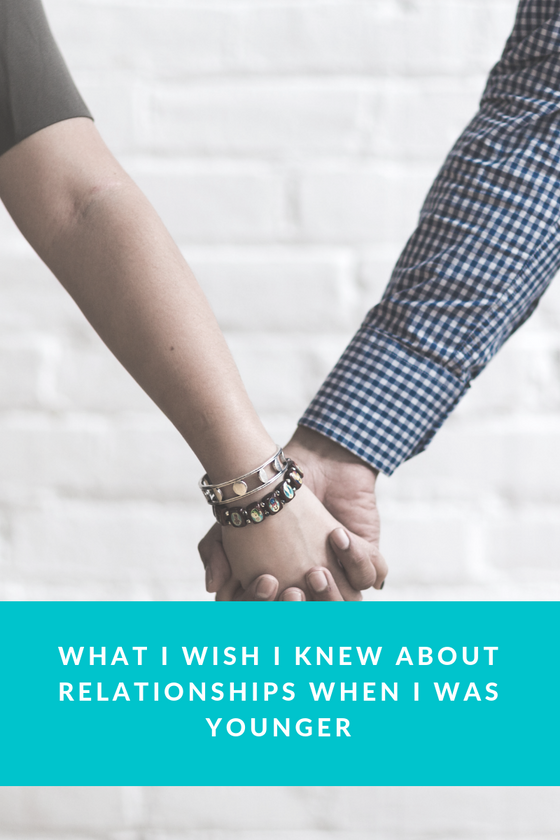 What I wish I knew about relationships when I was younger