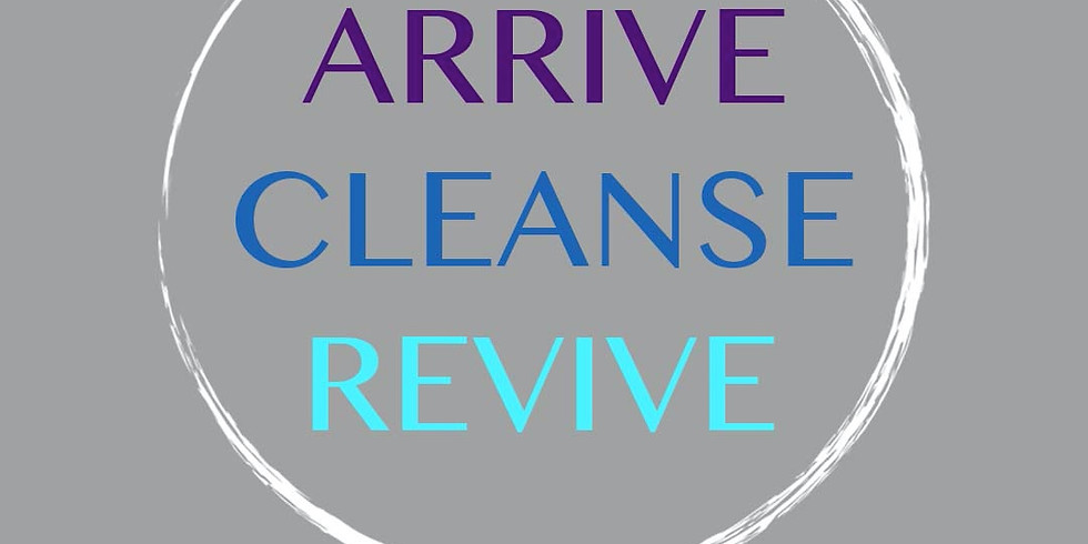 Arrive, Cleanse, Revive