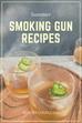 Summer Smoking Gun Recipes