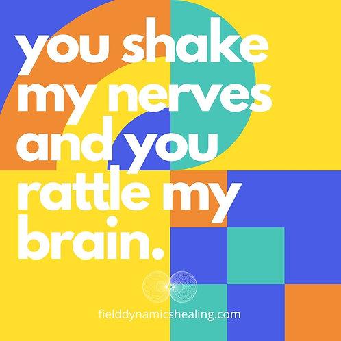 You Shake My Nerves...