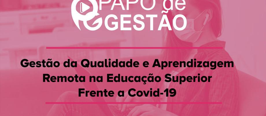 PAPO DE GESTÃO - Gestão da Qualidade e Aprendizagem Remota na Educação Superior Frente a Covid-19