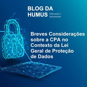 Breves Considerações sobre a CPA no Contexto da Lei Geral de Proteção de Dados