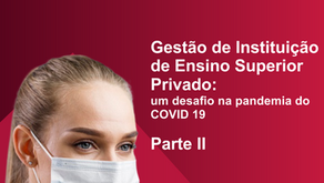 Gestão de Instituição de Ensino Superior Privado: um desafio na pandemia do COVID 19Parte II