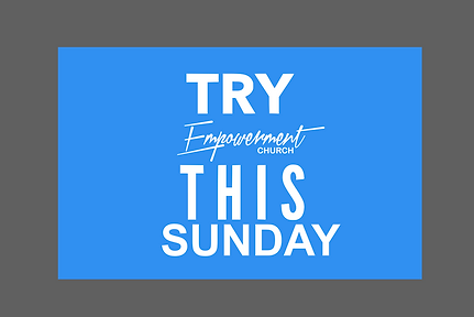 Try Empowerment Church This Sunday.png