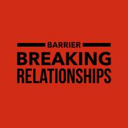 Barrier Breaking Relationships