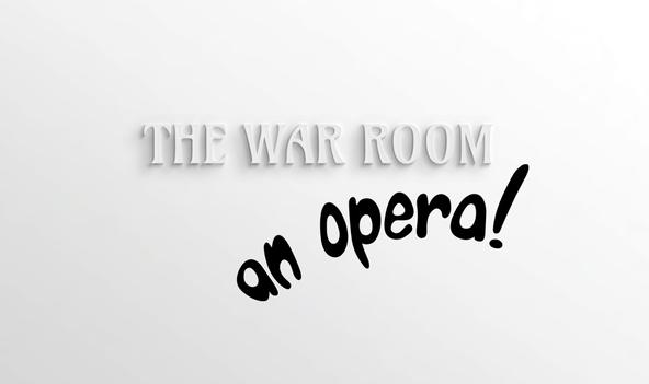 The War Room, an Opera!
