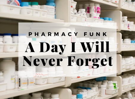 Pharmacy Funk: A Day I Will Never Forget