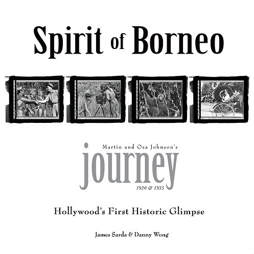 SPIRIT OF BORNEO: MARTIN & OSA JOHNSON'S JOURNEY 1928 & 1935