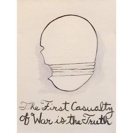 """The First Casualty of War is the Truth"""