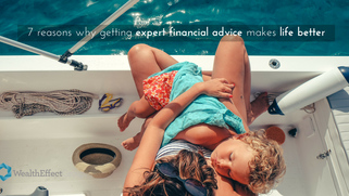 7 reasons why getting expert financial advice makes life better