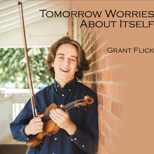 Tomorrow Worries About Itself - Grant Flick