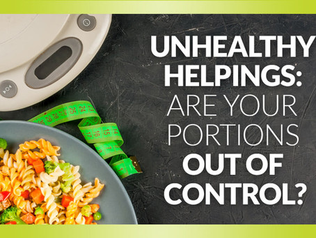 Unhealthy Helpings: Are Your Portions Out of Control?