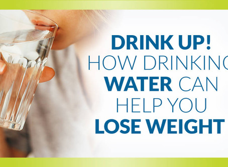 Drink Up! How Drinking Water Can Help You Lose Weight