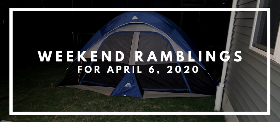 Weekend Ramblings for April 6, 2020