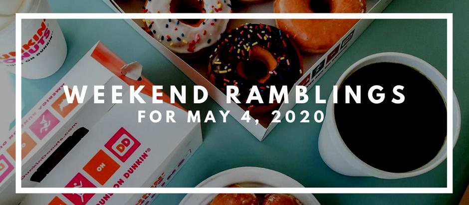 Weekend Ramblings for May 4, 2020
