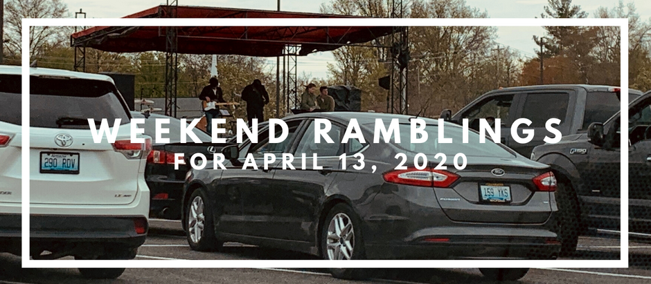 Weekend Ramblings for April 13, 2020