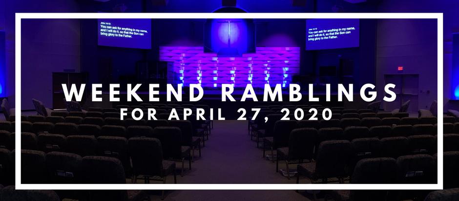 Weekend Ramblings for April 27, 2020