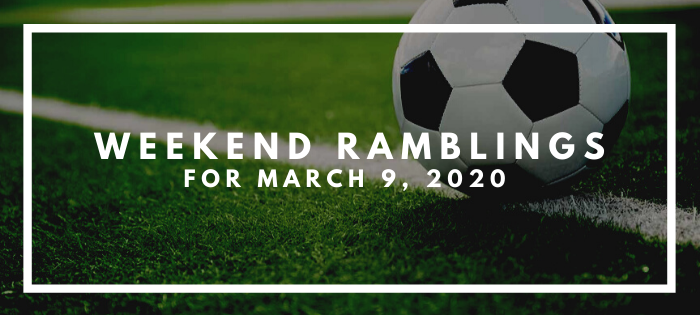 Weekend Ramblings for March 9, 2020