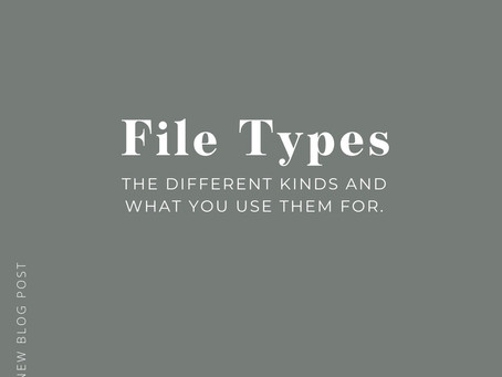 File Types - The Different Kinds and What You Use Them For.