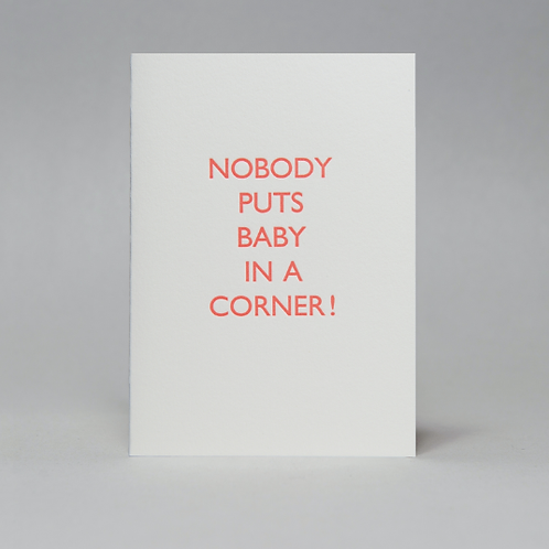 NOBODY PUTS BABY IN A CORNER CARD (ORANGE)