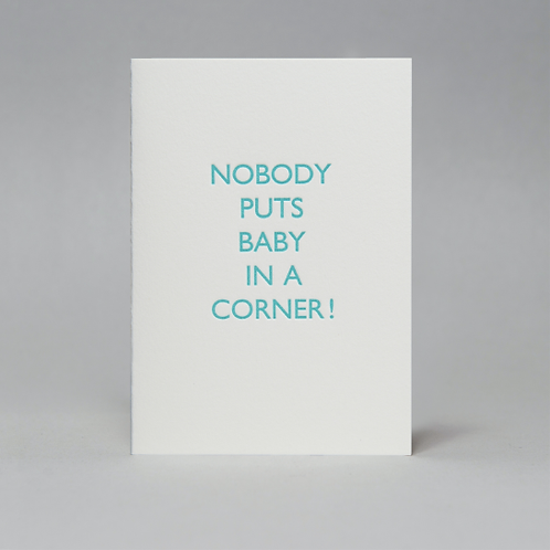 NOBODY PUTS BABY IN A CORNER CARD (BLUE)