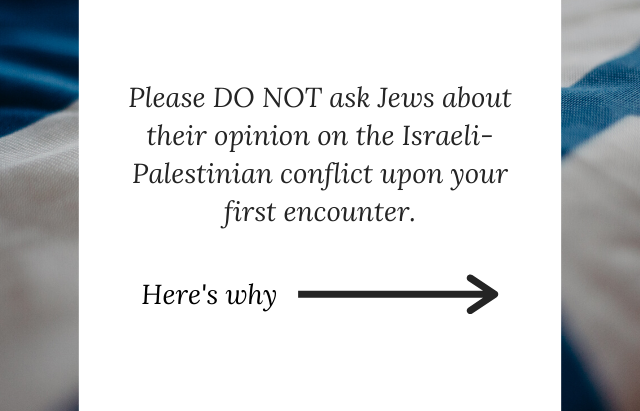 Please DO NOT Ask Jews about Their Opinion on the I/P Conflict Upon Your First Encounter