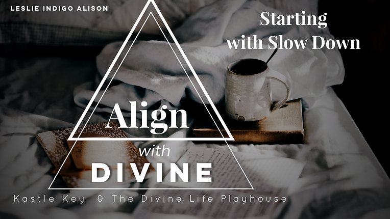 Align with Divine - starting with slow d