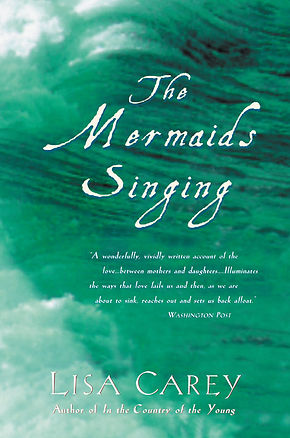 The Mermaids Singing by Lisa Carey