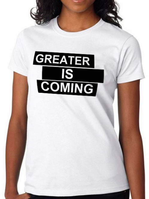 Greater is Coming (White)